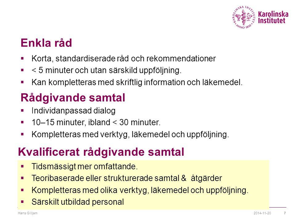 Enkla råd  Korta, standardiserade råd och rekommendationer  < 5 minuter och utan särskild uppföljning.  Kan kompletteras med skriftlig information