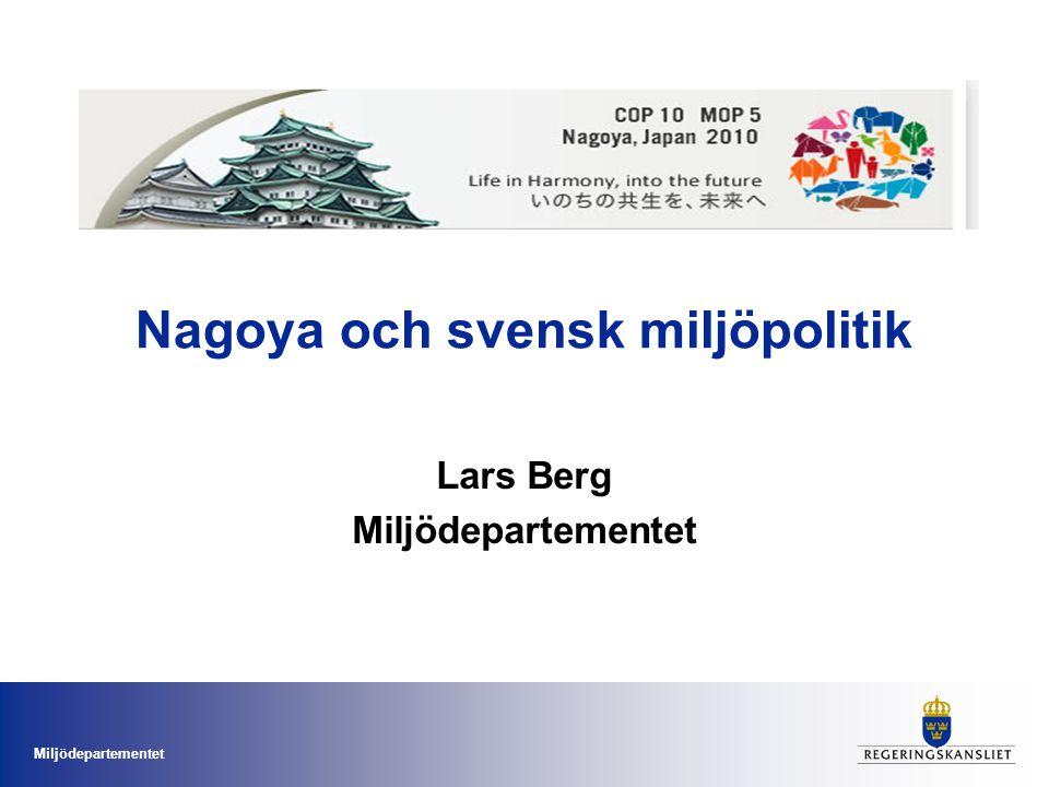 Miljödepartementet Nagoya och svensk miljöpolitik Lars Berg Miljödepartementet