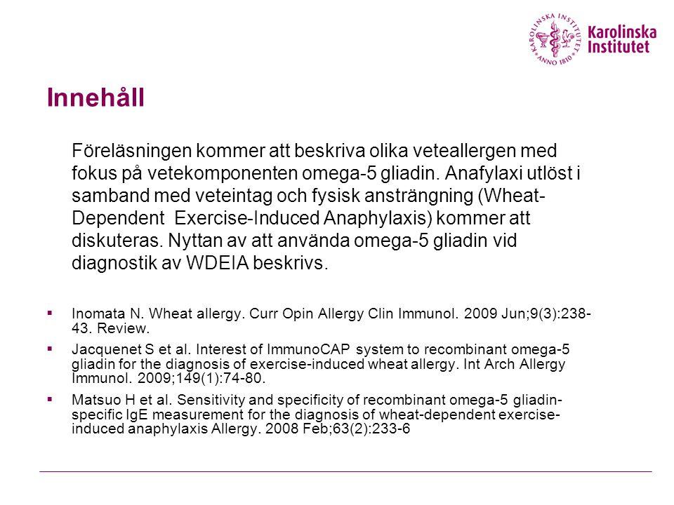Föreläsningen kommer att beskriva olika veteallergen med fokus på vetekomponenten omega-5 gliadin. Anafylaxi utlöst i samband med veteintag och fysisk