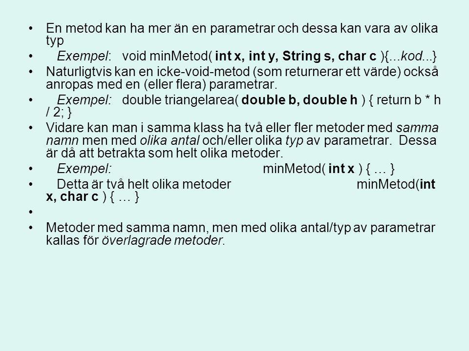 En metod kan ha mer än en parametrar och dessa kan vara av olika typ Exempel:void minMetod( int x, int y, String s, char c ){...kod...} Naturligtvis k