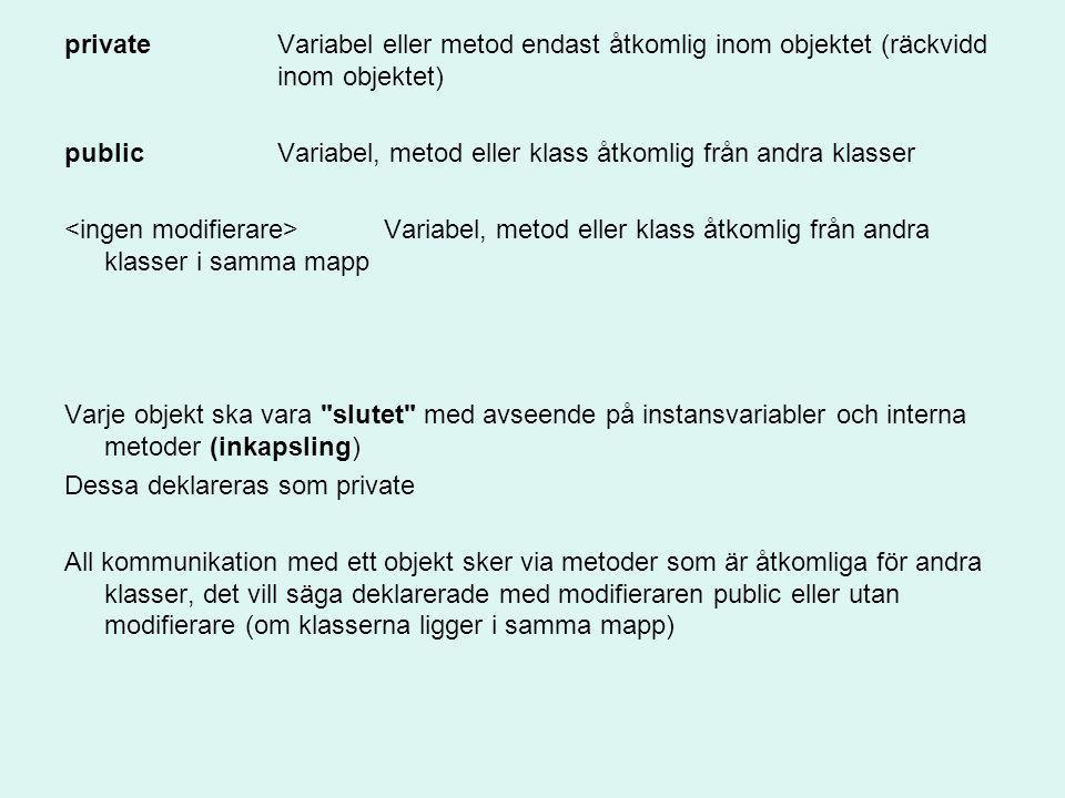 privateVariabel eller metod endast åtkomlig inom objektet (räckvidd inom objektet) publicVariabel, metod eller klass åtkomlig från andra klasser Varia