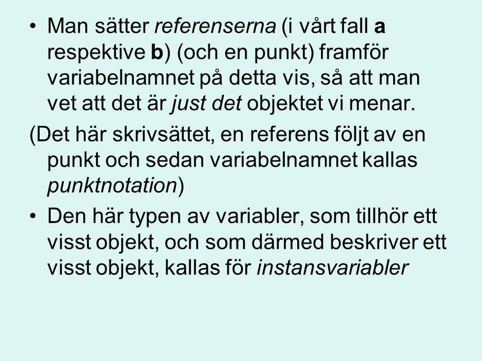 Man sätter referenserna (i vårt fall a respektive b) (och en punkt) framför variabelnamnet på detta vis, så att man vet att det är just det objektet v