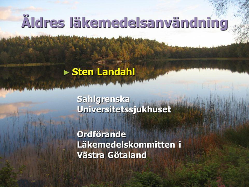 Äldres läkemedelsanvändning ► Sten Landahl Sahlgrenska Universitetssjukhuset Ordförande Läkemedelskommitten i Västra Götaland