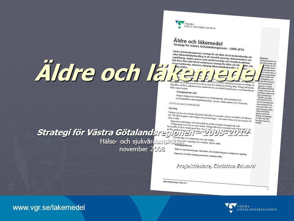 Äldre och läkemedel Strategi för Västra Götalandsregionen – 2008-2012 Hälso- och sjukvårdsutskottet november 2008 Projektledare, Christina Edward www.