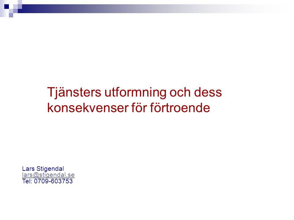 Lars Stigendal lars@stigendal.se Tel: 0709-603753 Tjänsters utformning och dess konsekvenser för förtroende