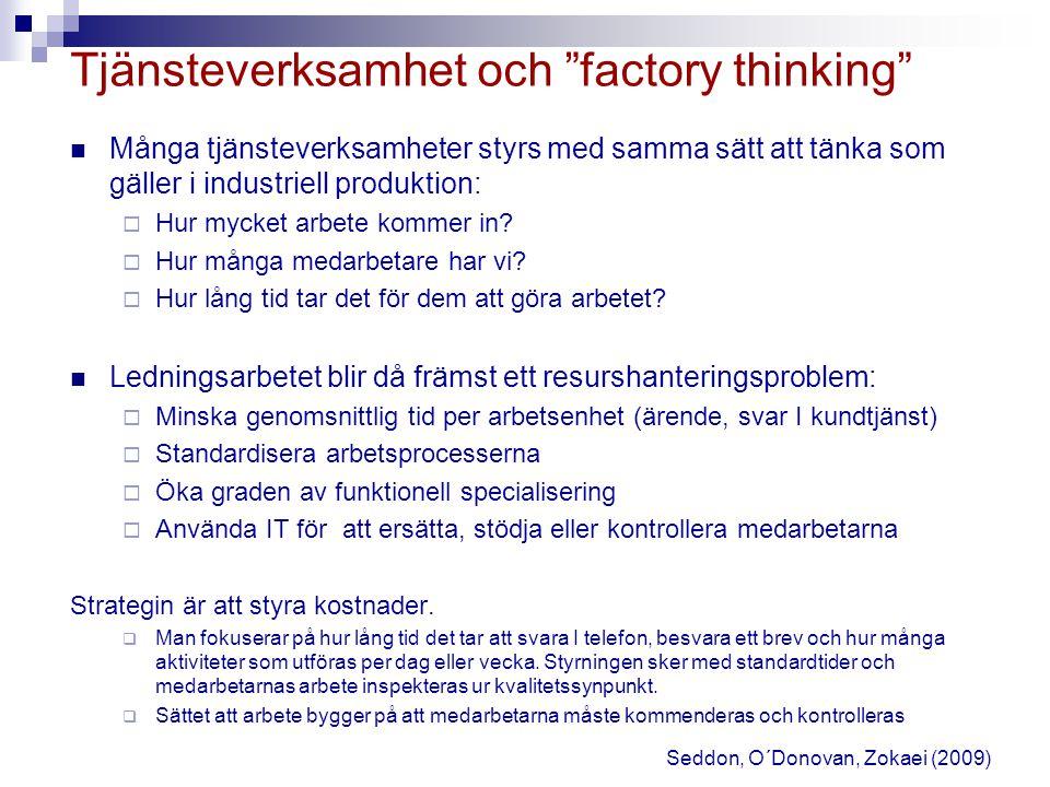 Många tjänsteverksamheter styrs med samma sätt att tänka som gäller i industriell produktion:  Hur mycket arbete kommer in?  Hur många medarbetare h