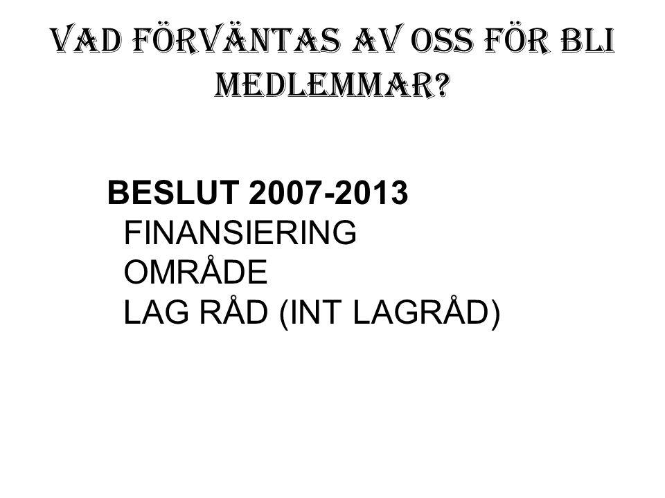 Vad förväntas av oss för bli medlemmar BESLUT 2007-2013 FINANSIERING OMRÅDE LAG RÅD (INT LAGRÅD)