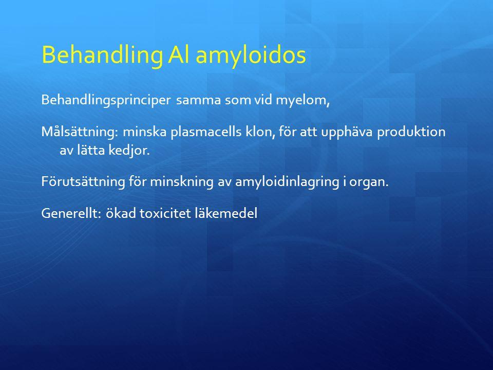 Behandling Al amyloidos Behandlingsprinciper samma som vid myelom, Målsättning: minska plasmacells klon, för att upphäva produktion av lätta kedjor.