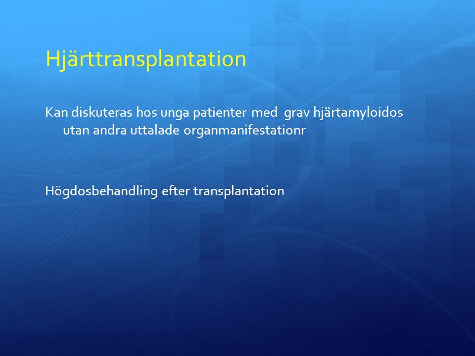 Hjärttransplantation Kan diskuteras hos unga patienter med grav hjärtamyloidos utan andra uttalade organmanifestationr Högdosbehandling efter transplantation