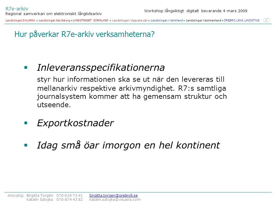 R7e-arkiv Regional samverkan om elektroniskt långtidsarkiv Ansvarig: Birgitta Torgén 070-616 73 41 birgitta.torgen@orebroll.sebirgitta.torgen@orebroll