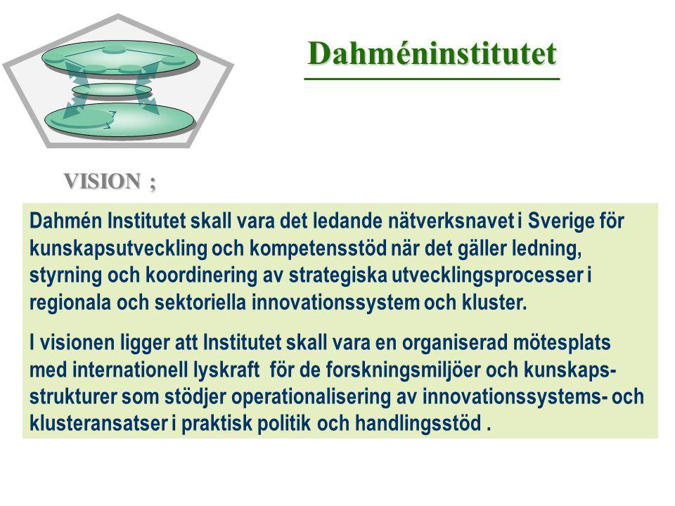 VISION ; Dahmén Institutet skall vara det ledande nätverksnavet i Sverige för kunskapsutveckling och kompetensstöd när det gäller ledning, styrning oc