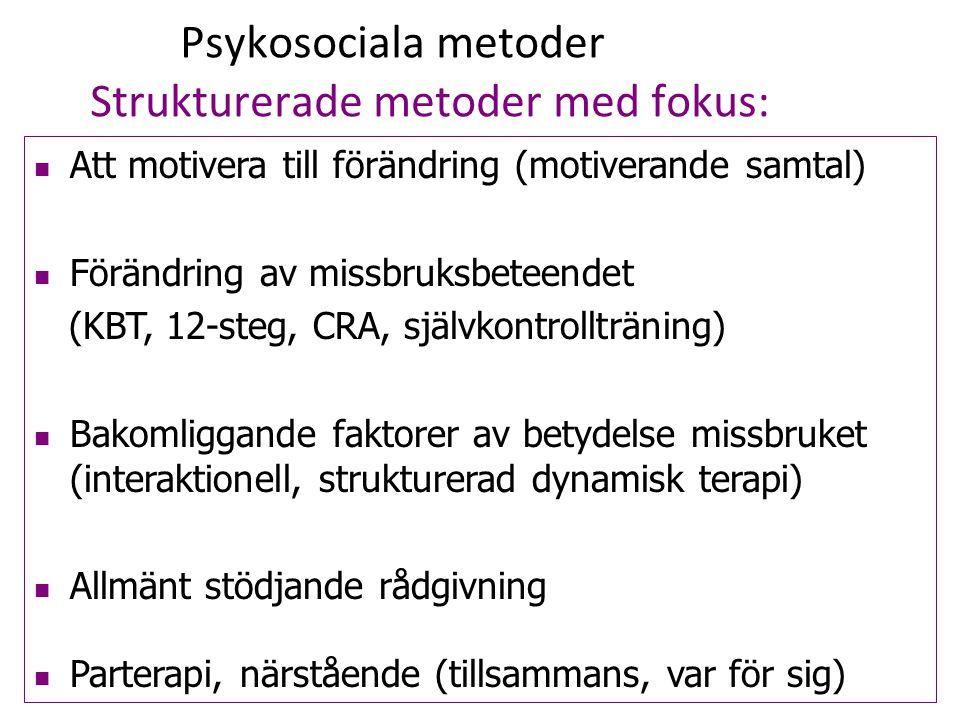 Psykosociala metoder Strukturerade metoder med fokus: Att motivera till förändring (motiverande samtal) Förändring av missbruksbeteendet (KBT, 12-steg