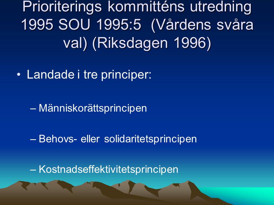 Prioriterings kommitténs utredning 1995 SOU 1995:5 (Vårdens svåra val) (Riksdagen 1996) Landade i tre principer: –Människorättsprincipen –Behovs- elle
