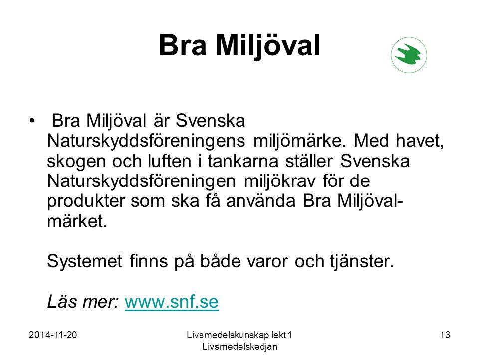 2014-11-20Livsmedelskunskap lekt 1 Livsmedelskedjan 13 Bra Miljöval Bra Miljöval är Svenska Naturskyddsföreningens miljömärke.