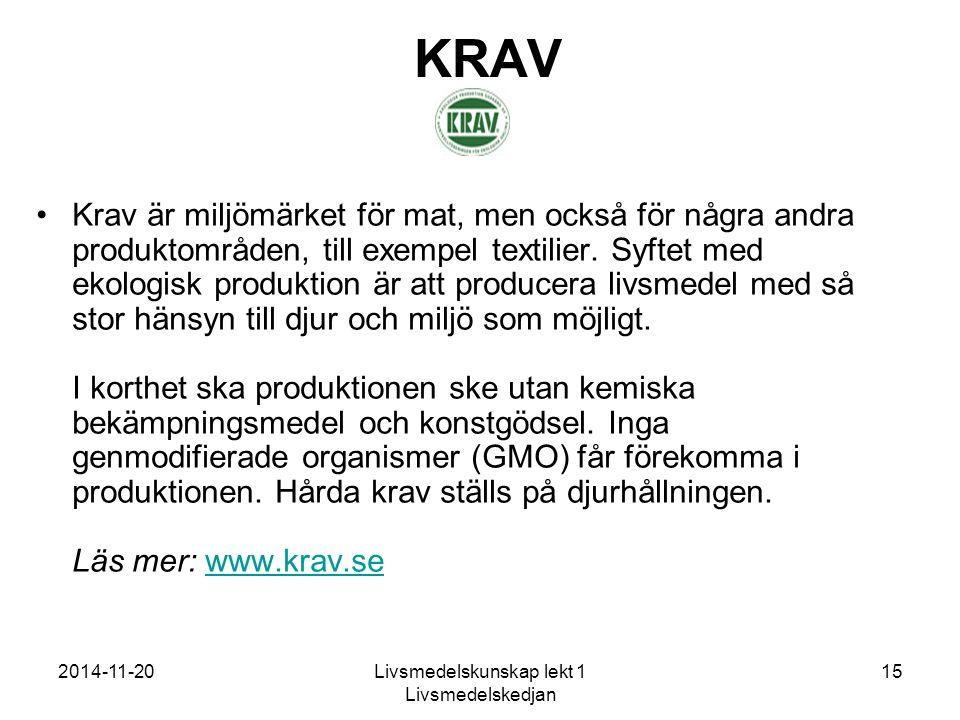 2014-11-20Livsmedelskunskap lekt 1 Livsmedelskedjan 15 KRAV Krav är miljömärket för mat, men också för några andra produktområden, till exempel textilier.