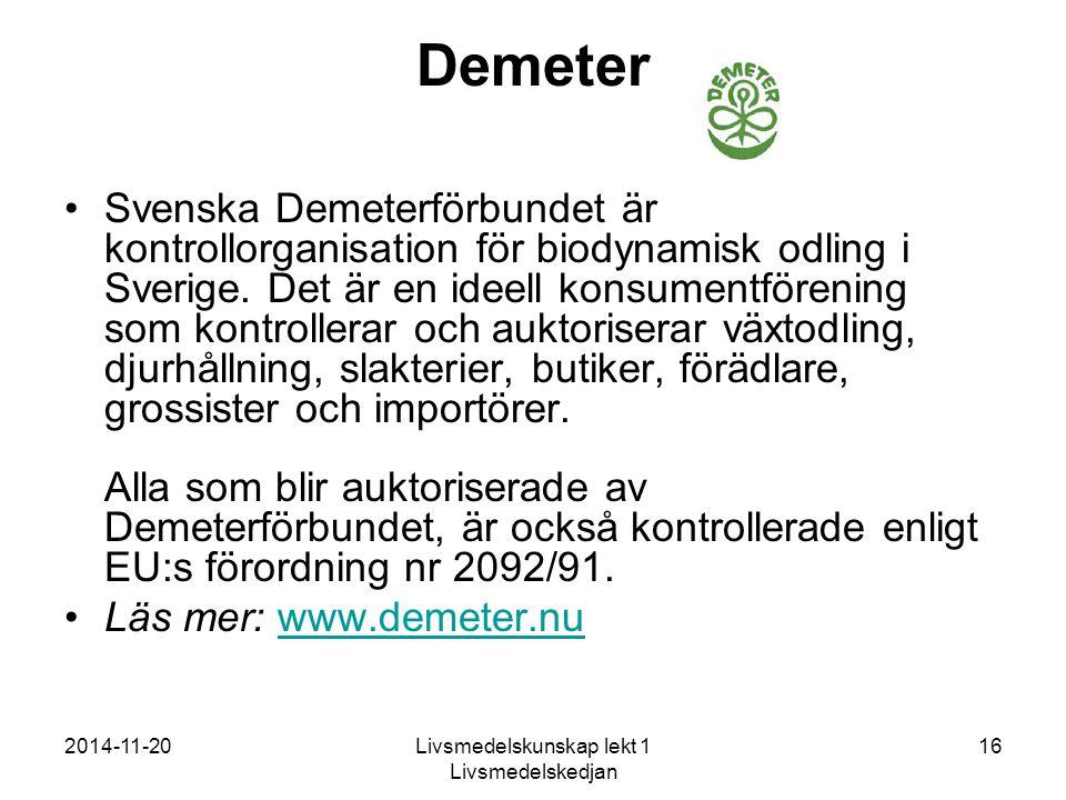 2014-11-20Livsmedelskunskap lekt 1 Livsmedelskedjan 16 Demeter Svenska Demeterförbundet är kontrollorganisation för biodynamisk odling i Sverige.