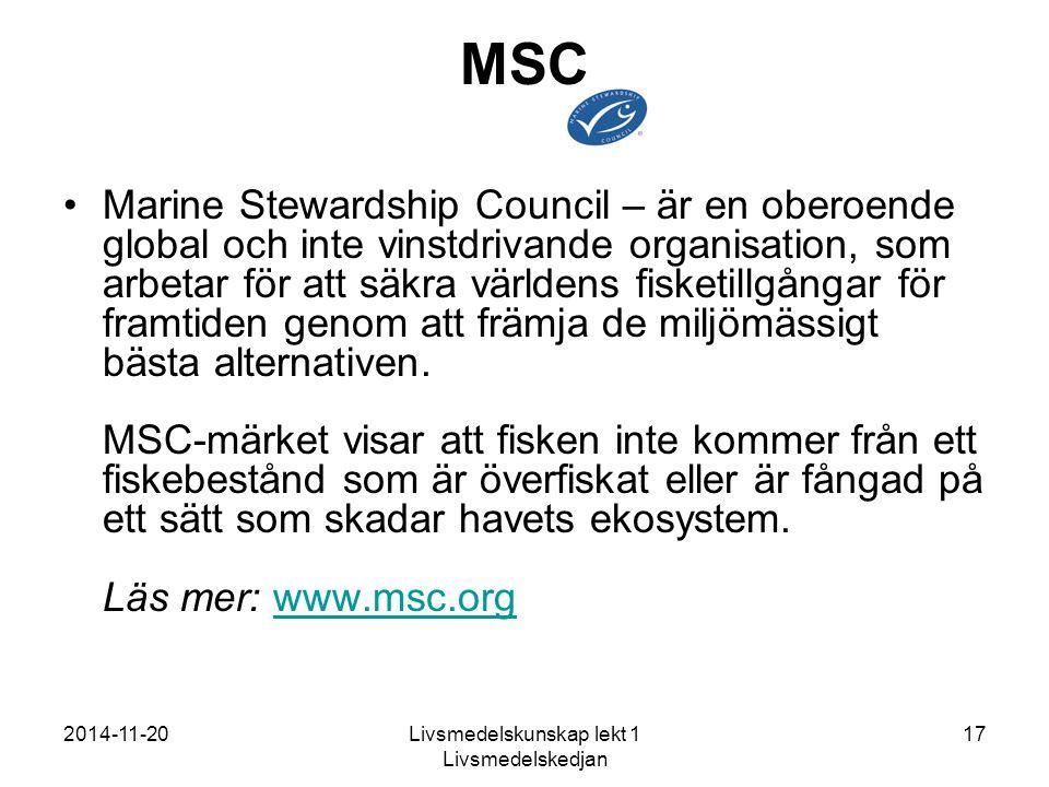 2014-11-20Livsmedelskunskap lekt 1 Livsmedelskedjan 17 MSC Marine Stewardship Council – är en oberoende global och inte vinstdrivande organisation, som arbetar för att säkra världens fisketillgångar för framtiden genom att främja de miljömässigt bästa alternativen.