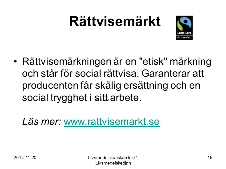 2014-11-20Livsmedelskunskap lekt 1 Livsmedelskedjan 19 Rättvisemärkt Rättvisemärkningen är en etisk märkning och står för social rättvisa.