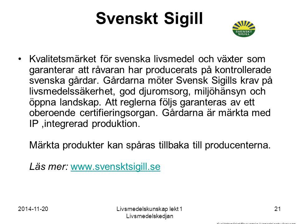 2014-11-20Livsmedelskunskap lekt 1 Livsmedelskedjan 21 Svenskt Sigill Kvalitetsmärket för svenska livsmedel och växter som garanterar att råvaran har producerats på kontrollerade svenska gårdar.