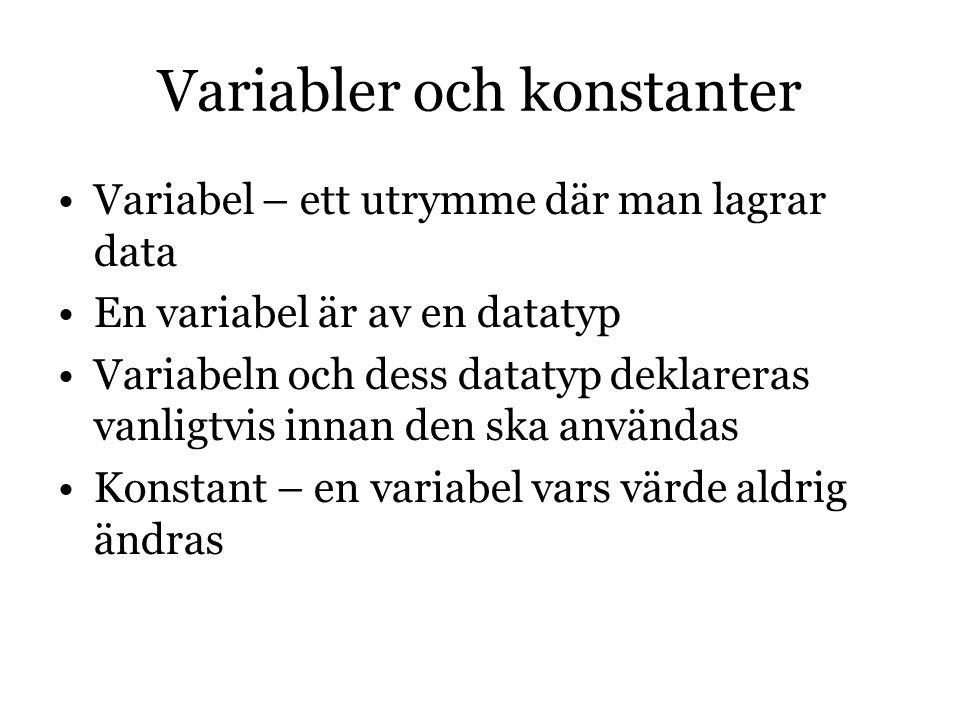 Variabler och konstanter Variabel – ett utrymme där man lagrar data En variabel är av en datatyp Variabeln och dess datatyp deklareras vanligtvis innan den ska användas Konstant – en variabel vars värde aldrig ändras