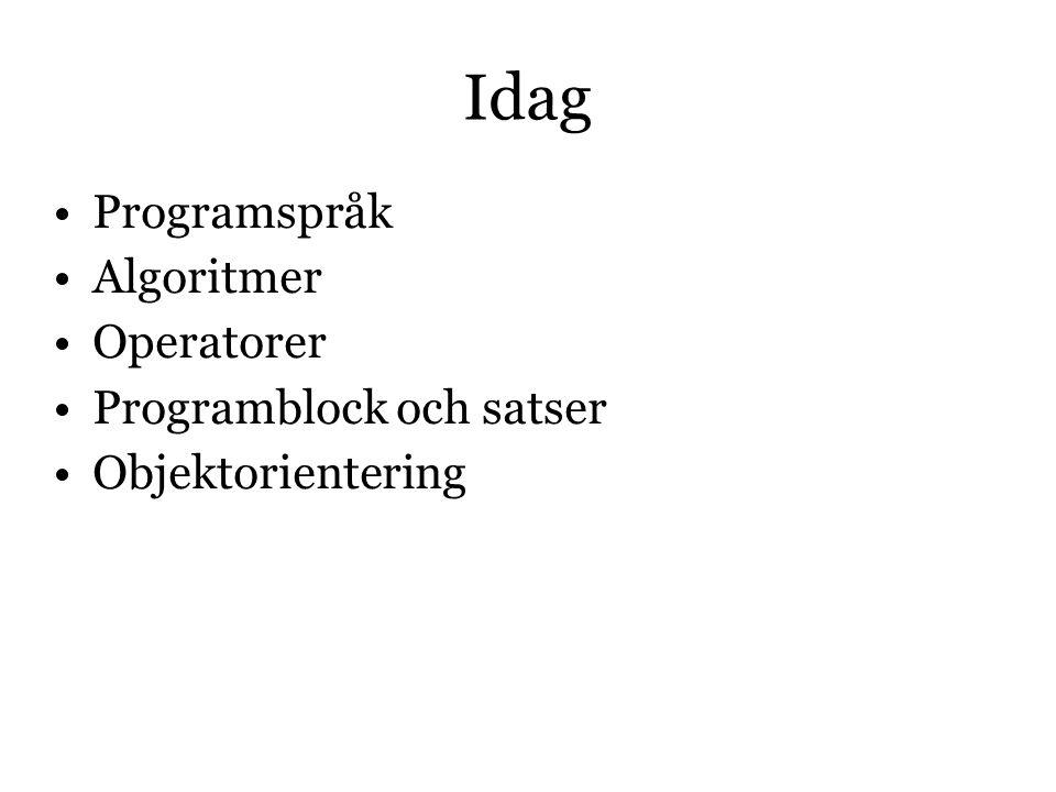 Idag Programspråk Algoritmer Operatorer Programblock och satser Objektorientering