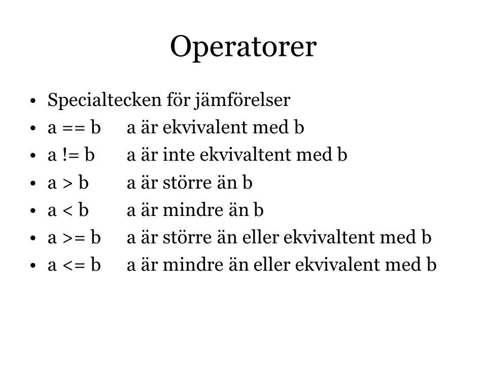 Operatorer Specialtecken för jämförelser a == ba är ekvivalent med b a != ba är inte ekvivaltent med b a > ba är större än b a < ba är mindre än b a >= ba är större än eller ekvivaltent med b a <= ba är mindre än eller ekvivalent med b