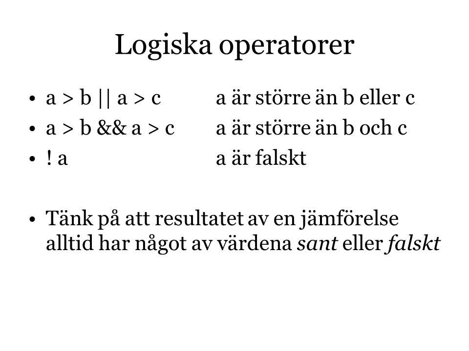 Logiska operatorer a > b || a > ca är större än b eller c a > b && a > ca är större än b och c .