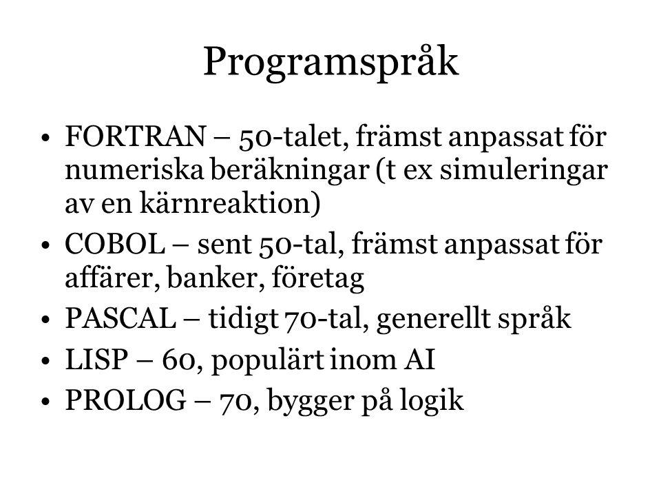 Programspråk FORTRAN – 50-talet, främst anpassat för numeriska beräkningar (t ex simuleringar av en kärnreaktion) COBOL – sent 50-tal, främst anpassat för affärer, banker, företag PASCAL – tidigt 70-tal, generellt språk LISP – 60, populärt inom AI PROLOG – 70, bygger på logik