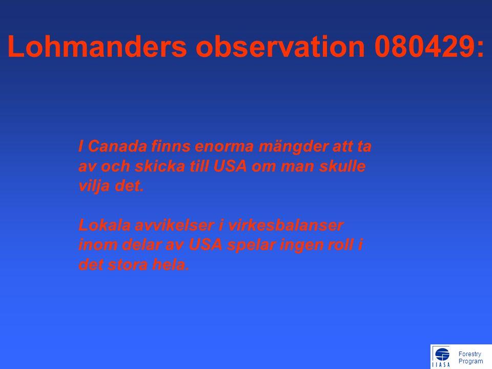 Forestry Program Lohmanders observation 080429: I Canada finns enorma mängder att ta av och skicka till USA om man skulle vilja det.