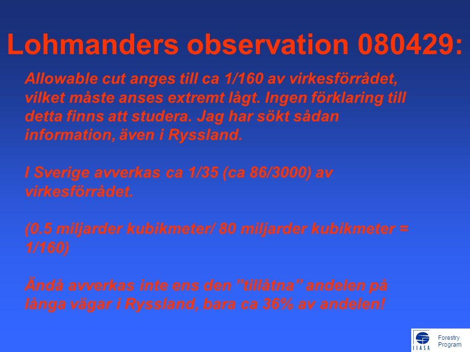 Forestry Program Lohmanders observation 080429: Allowable cut anges till ca 1/160 av virkesförrådet, vilket måste anses extremt lågt.