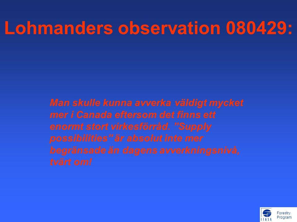 Forestry Program Lohmanders observation 080429: Man skulle kunna avverka väldigt mycket mer i Canada eftersom det finns ett enormt stort virkesförråd.
