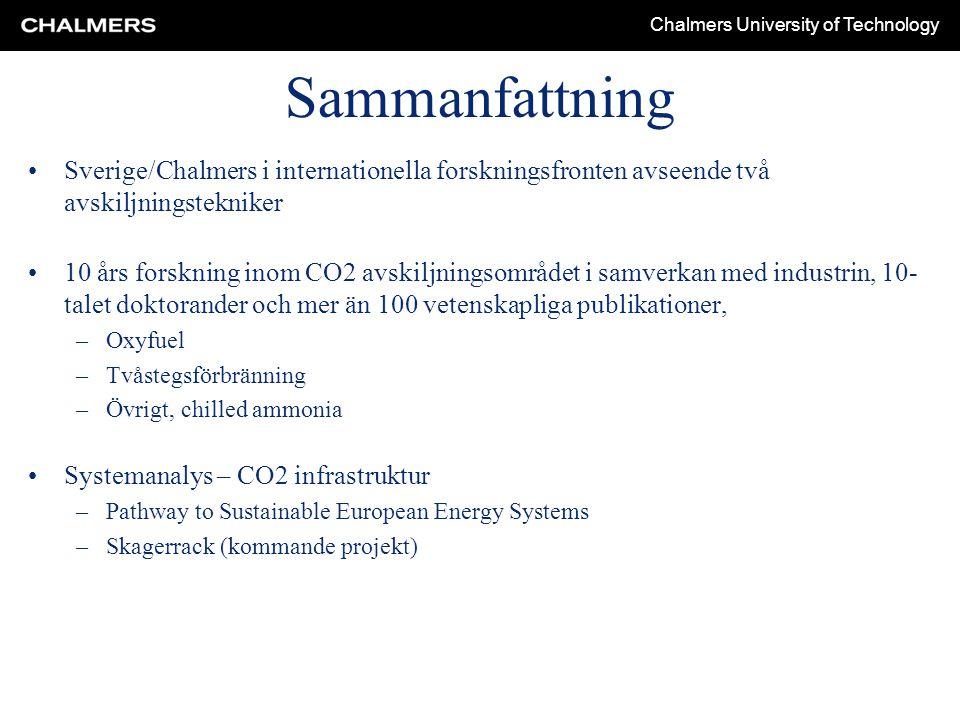 Chalmers University of Technology Sammanfattning Sverige/Chalmers i internationella forskningsfronten avseende två avskiljningstekniker 10 års forskning inom CO2 avskiljningsområdet i samverkan med industrin, 10- talet doktorander och mer än 100 vetenskapliga publikationer, –Oxyfuel –Tvåstegsförbränning –Övrigt, chilled ammonia Systemanalys – CO2 infrastruktur –Pathway to Sustainable European Energy Systems –Skagerrack (kommande projekt)