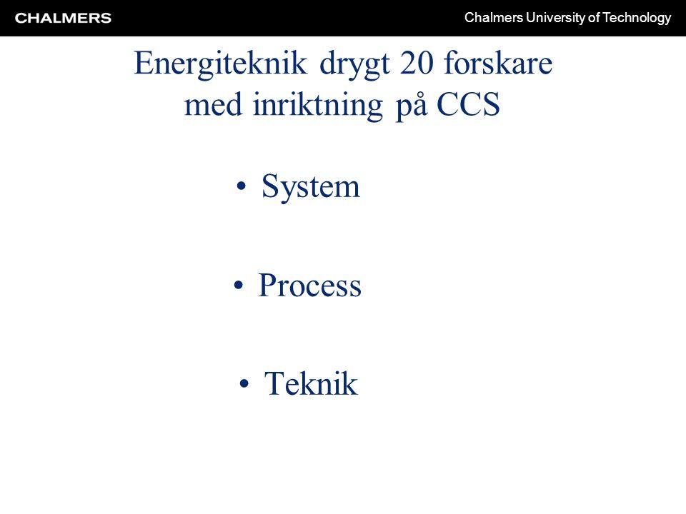 Chalmers University of Technology Energiteknik drygt 20 forskare med inriktning på CCS System Process Teknik