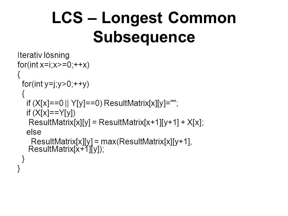 Iterativ lösning for(int x=i;x>=0;++x) { for(int y=j;y>0;++y) { if (X[x]==0 || Y[y]==0) ResultMatrix[x][y]=