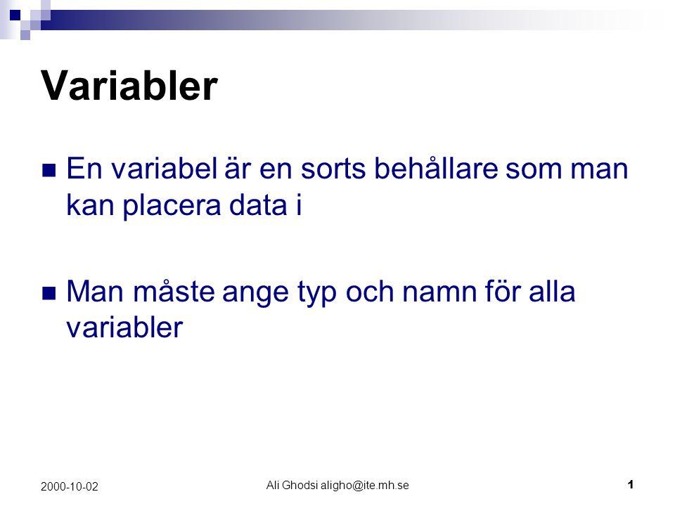 Ali Ghodsi aligho@ite.mh.se2 2000-10-02 Variabler: deklarationer Syntax: typ namn; typ anger vilken typ av data som behållaren, lådan , ska innehålla Variabeltyper: int= heltal : -5, 9..