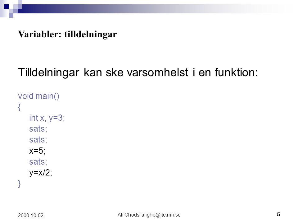 Ali Ghodsi aligho@ite.mh.se5 2000-10-02 Tilldelningar kan ske varsomhelst i en funktion: void main() { int x, y=3; sats; x=5; sats; y=x/2; } Variabler: tilldelningar