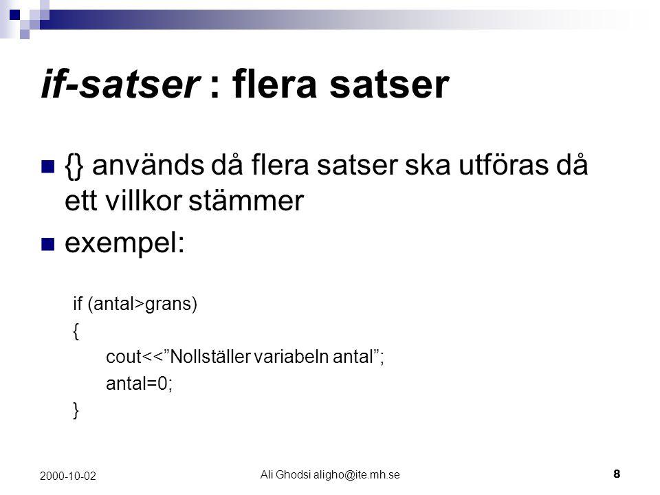 Ali Ghodsi aligho@ite.mh.se9 2000-10-02 if-satser : operatorer Jämförelseoperatorer : == lika med> större än != icke lika med<= mindre än eller lika med = större än eller lika med