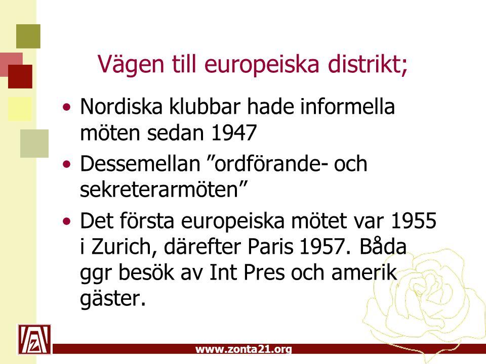 """www.zonta21.org Vägen till europeiska distrikt; Nordiska klubbar hade informella möten sedan 1947 Dessemellan """"ordförande- och sekreterarmöten"""" Det fö"""