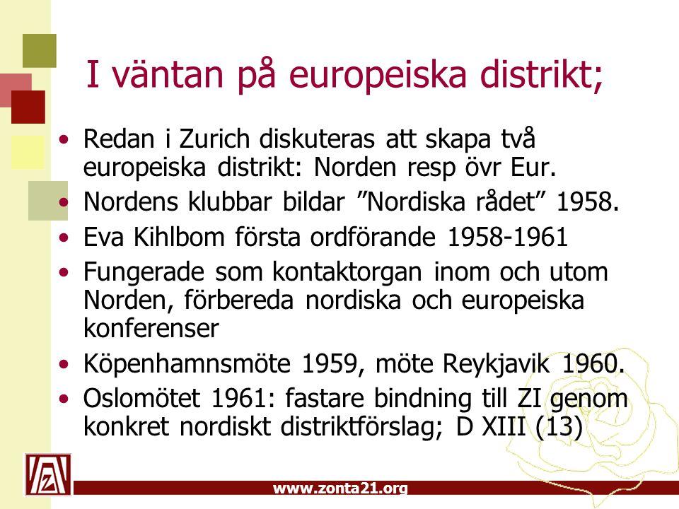 www.zonta21.org I väntan på europeiska distrikt; Redan i Zurich diskuteras att skapa två europeiska distrikt: Norden resp övr Eur. Nordens klubbar bil