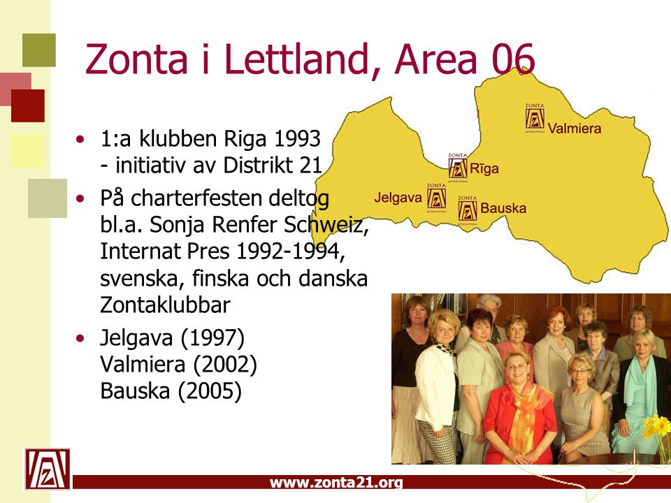 www.zonta21.org Zonta i Lettland, Area 06 1:a klubben Riga 1993 - initiativ av Distrikt 21 På charterfesten deltog bl.a. Sonja Renfer Schweiz, Interna