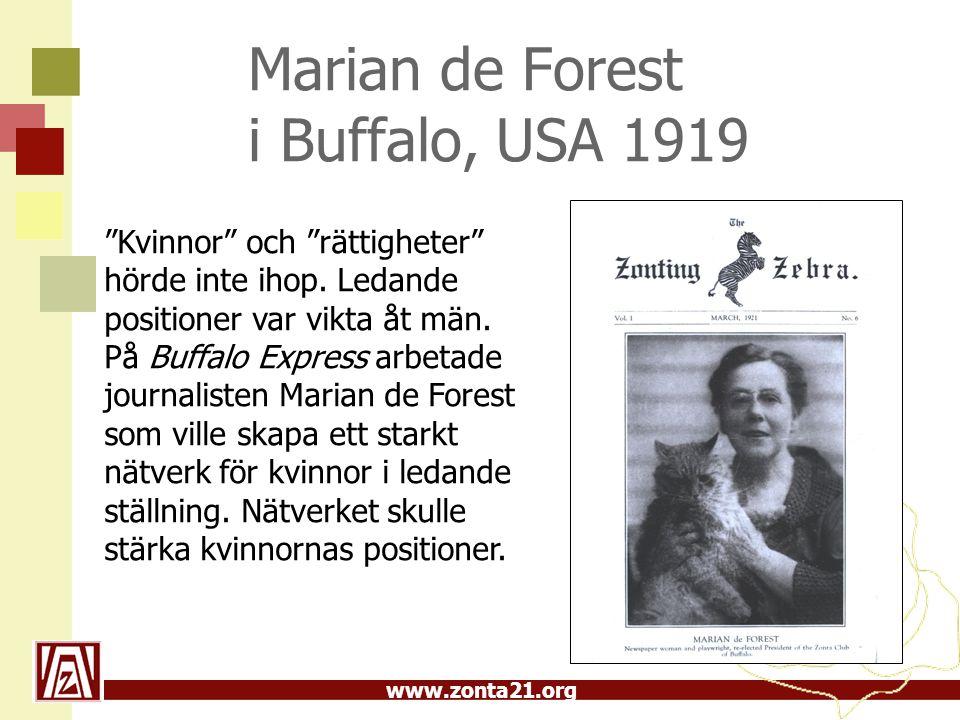 www.zonta21.org Den 8 november 1919 grundade M d F, tillsammans med fyra kvinnor, den första Zontaklubben i Buffalo, USA Sioux: Zonta = ärlig och trovärdig