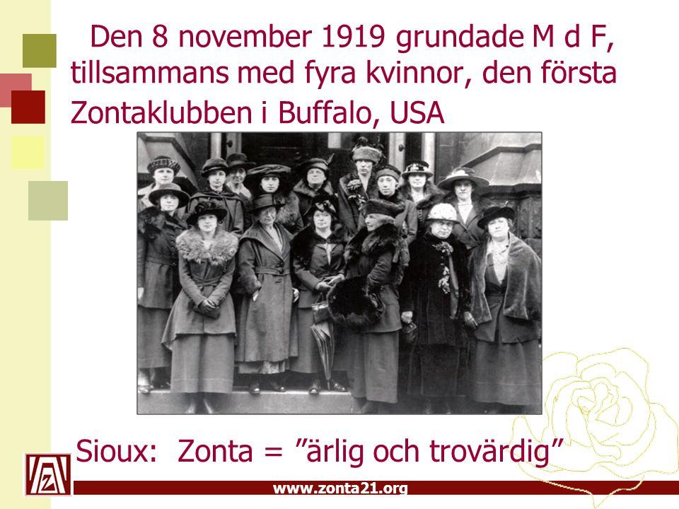 """www.zonta21.org Den 8 november 1919 grundade M d F, tillsammans med fyra kvinnor, den första Zontaklubben i Buffalo, USA Sioux: Zonta = """"ärlig och tro"""
