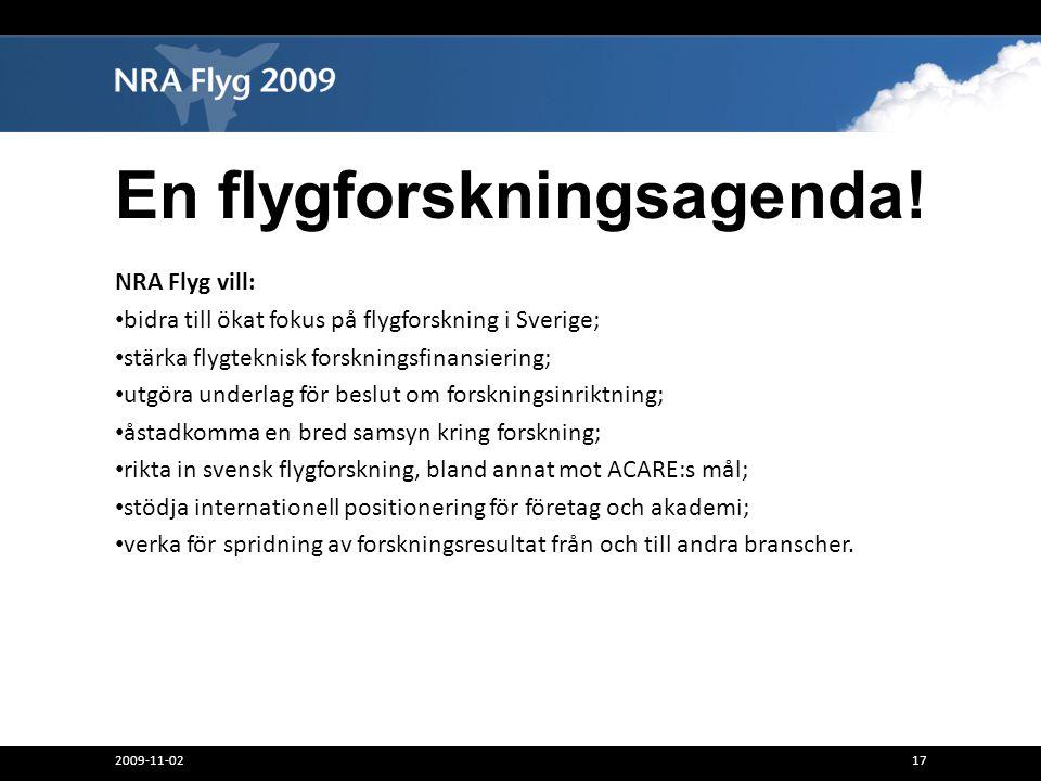 2009-11-0217 En flygforskningsagenda! NRA Flyg vill: bidra till ökat fokus på flygforskning i Sverige; stärka flygteknisk forskningsfinansiering; utgö