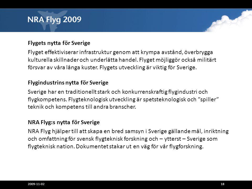 Flygets nytta för Sverige Flyget effektiviserar infrastruktur genom att krympa avstånd, överbrygga kulturella skillnader och underlätta handel. Flyget
