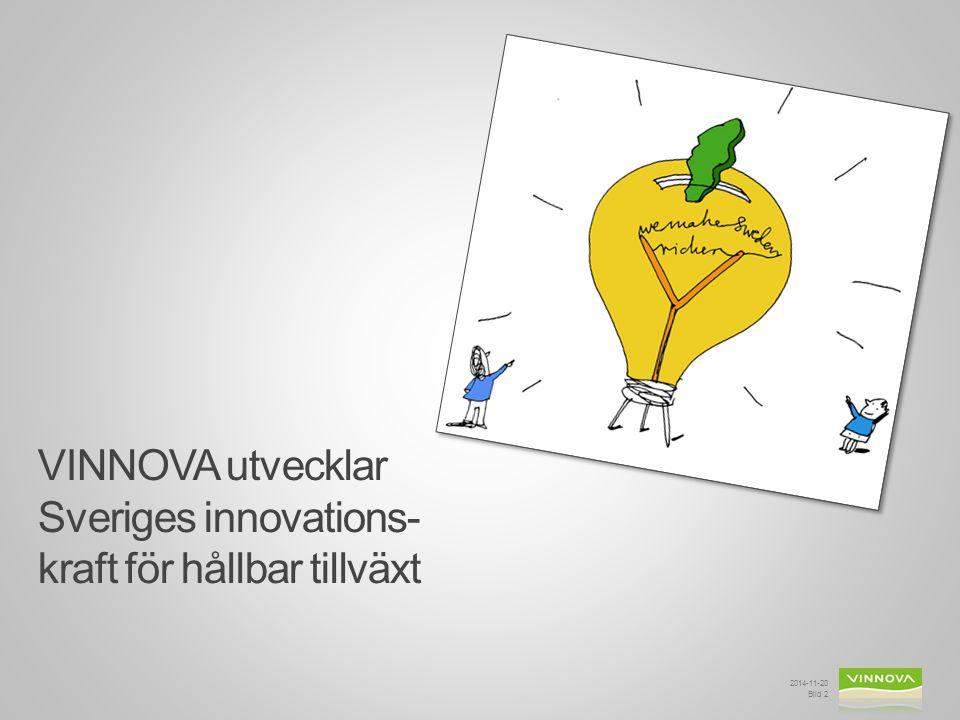 2014-11-20 Bild 2 VINNOVA utvecklar Sveriges innovations- kraft för hållbar tillväxt