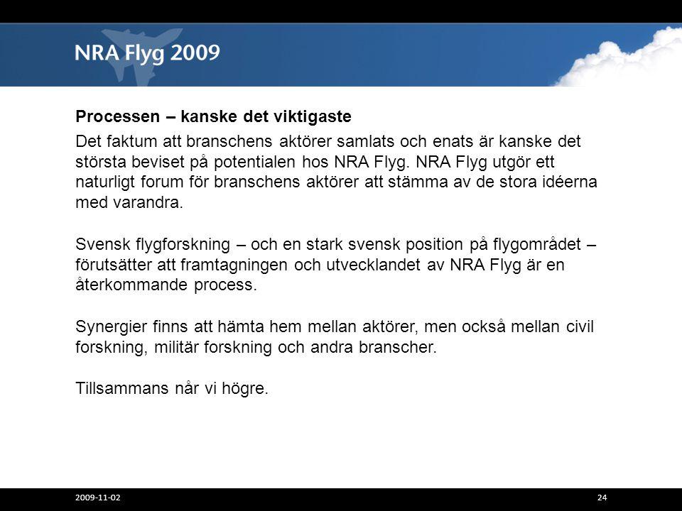 Processen – kanske det viktigaste Det faktum att branschens aktörer samlats och enats är kanske det största beviset på potentialen hos NRA Flyg. NRA F