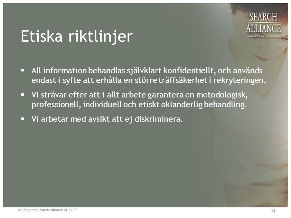 ©Copyright Search Alliance AB 2005 11 Etiska riktlinjer  All information behandlas självklart konfidentiellt, och används endast i syfte att erhålla