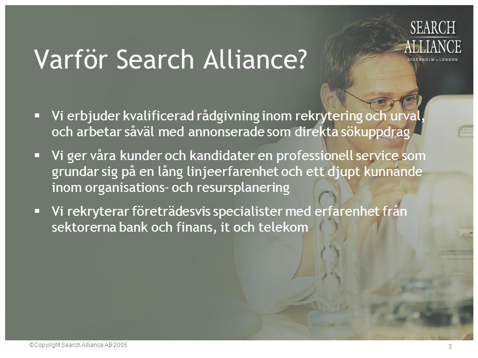 ©Copyright Search Alliance AB 2005 3 Varför Search Alliance.