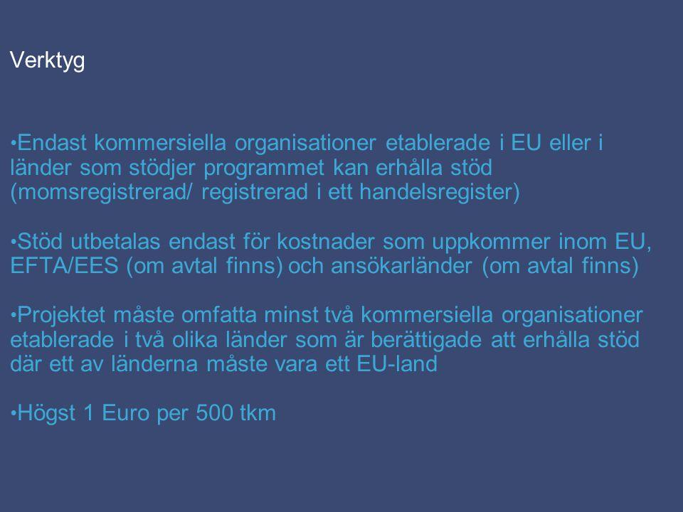 Verktyg Endast kommersiella organisationer etablerade i EU eller i länder som stödjer programmet kan erhålla stöd (momsregistrerad/ registrerad i ett handelsregister) Stöd utbetalas endast för kostnader som uppkommer inom EU, EFTA/EES (om avtal finns) och ansökarländer (om avtal finns) Projektet måste omfatta minst två kommersiella organisationer etablerade i två olika länder som är berättigade att erhålla stöd där ett av länderna måste vara ett EU-land Högst 1 Euro per 500 tkm