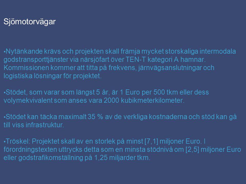 Sjömotorvägar Nytänkande krävs och projekten skall främja mycket storskaliga intermodala godstransporttjänster via närsjöfart över TEN-T kategori A hamnar.